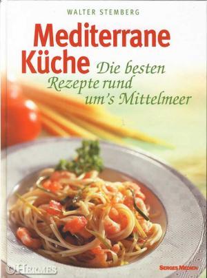 Mediterrane Küche. Die besten Rezepte rund ums Mittelmeer.