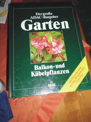 Der große ADAC-Ratgeber - Garten - Band: Balkon- und Kübelpflanzen - Mit Pflanzenlexikon und über 185 praktische Extra-Tipps