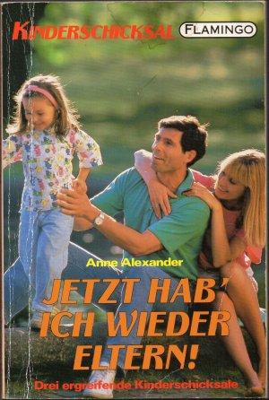 Jetzt hab' ich wieder Eltern! / Das Unglück auf der Donau / Der unerwünschte Stiefsohn. Drei ergreifende Kinderschicksale