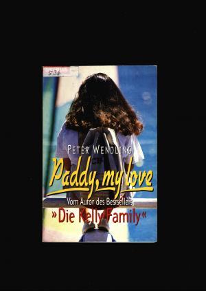Paddy my Love,Vom Autor des Bestsellers Die Kelly Family