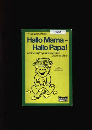 Hallo Mama hallo Papa,Meine aufregenden ersten Lebensjahre