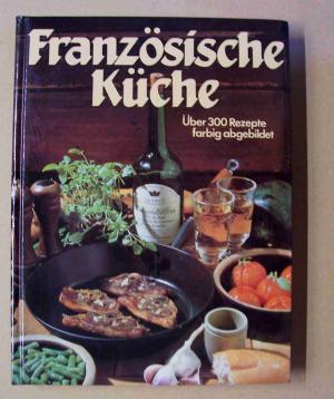 """Französische Küche - Über 300 Rezepte farbig abgebildet"""" (Gerlinde ..."""