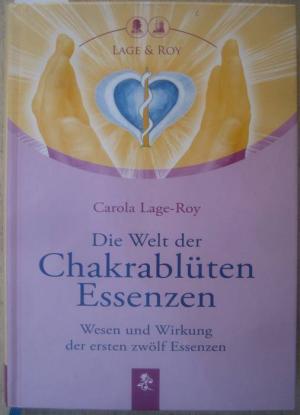 Die Welt Der Chakrablüten Essenzen Carola Lage Roy Buch Gebraucht Kaufen A02a22ta01zzq