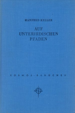 Bildtext: Auf unterirdischen Pfaden - Eine kleine Höhlenkunde. von Manfred Keller