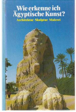 Wie erkenne ich Ägyptische Kunst? Architektur, Skulptur, Malerei
