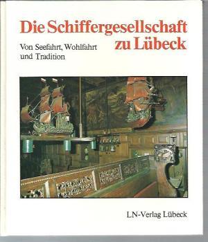 Die Schiffergesellschaft zu Lübeck. Von Seefahrt, Wohlfahrt und Tradition