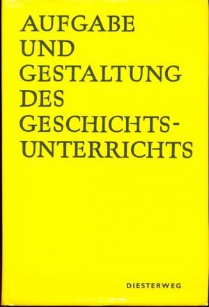"""Aufgabe und Gestaltung des Geschichtsunterrichts, Band I von """"Handbuch des Geschichtsunterrichts"""""""