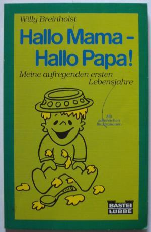 Hallo Mama - Hallo Papa! - Meine aufregenden ersten Lebensjahre. Mit zahlreichen Illustrationen
