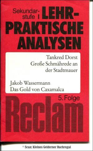 """RECLAM - Reclams Lehrpraktische Analysen 5 (Sek.I): JAKOB WASSERMANN """"Das Gold von Caxamalca"""" + TANKRED DORST """"Große Schmährede an der Stadtmauer"""""""