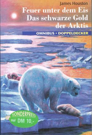 Feuer unter dem Eis / Das schwarze Gold [2 Romane in einem Band] / Reihe: Omnibus Doppedecker
