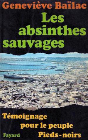 Bildtext: Les absinthes sauvages - témoignage pour le peuple pieds-noirs von Geneviève Baïlac