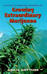 Bildtext: Ancient and Modern Methods of Growing Extraordinary Marijuana von Gottlieb, Adam