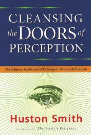 Bildtext: Cleansing the Doors of Perception: The Religious Significance of Entheogenic Plants and Chemicals von Huston Smith