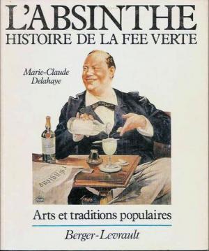 Bildtext: L'absinthe: Histoire de la fee verte - arts et traditions poplaires von Marie-Claude Delahaye