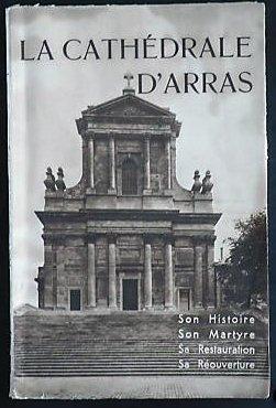 Bildtext: La cathédrale d'Arras : son histoire, son martyre, sa restauration, sa réouverture von Henri Edouard Dutoit