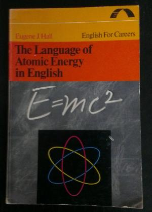 Bildtext: The language of atomic energy in English (English for careers) von Eugene J. Hall