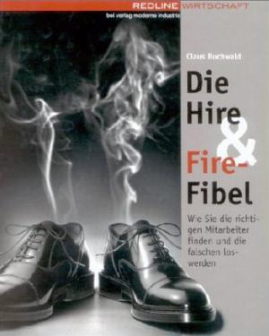 Bildtext: Die Hire & Fire-Fibel Wie Sie die richtigen Mitarbeiter finden und die falschen loswerden von Buchwald, Claus Boese-Hetzen, Katharina
