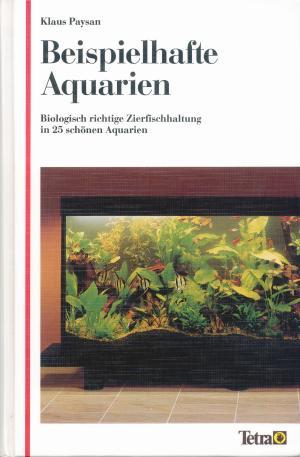 Bildtext: Beispielhafte Aquarien - Biologisch richtige Zierfischhaltung in 25 schönen Aquarien von Klaus Paysan