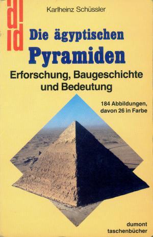 Bildtext: Die ägyptischen Pyramiden  -  Erforschung, Baugeschichte und Bedeutung von Schüssler, Karlheinz