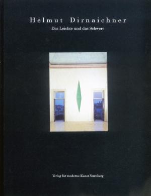 Bildtext: Helmut Dirnaichner - Das Leichte und das Schwere von Schütz, Heinz Bischoff, Ulrich Prete, Antonio Gray, Patience Kopland, Rutger