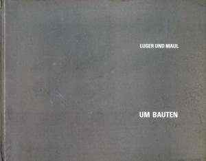 Bildtext: Um Bauten von Luger, Maximilian R. Maul, Franz J.
