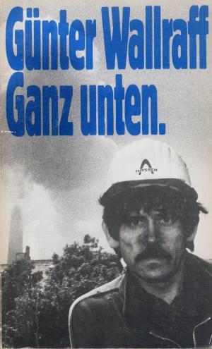 Bildtext: Ganz unten    -  Sonderausgabe, Gewerkschaftsausgabe von Günter Wallraff