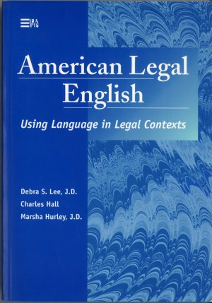Bildtext: American Legal English: Using Language in Legal Contexts von Debra S. Lee, Charles Hall, Marsha Hurley
