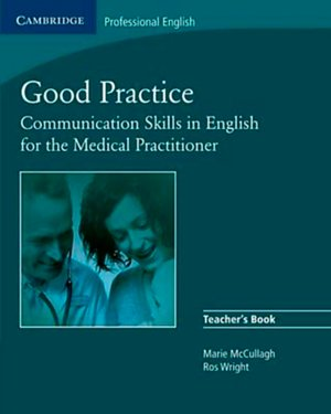 Bildtext: Good Practice: Communication Skills in English for the Medical Practitioner  teachers book von Marie McCullagh, Rosalind Wright