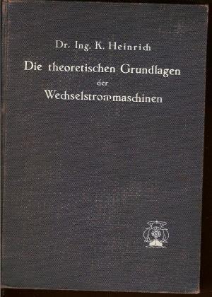 """Die theoretischen Grundlagen der Wechselstrommaschinen"""" (Heinrich Dr ..."""