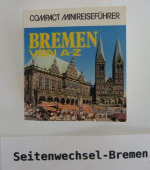 Bremen von A - Z. Compact Minireiseführer. - König, Johann G