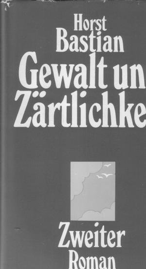 Gewalt und Zärtlichkeit Zweiter Roman    geb. Ausg.