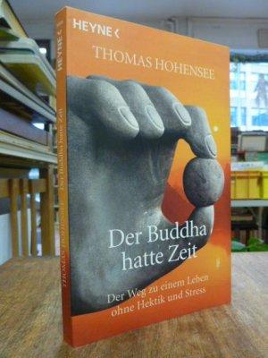 der buddha hatte zeit der weg zu einem leben ohne hektik und stress