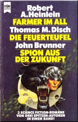 Bildtext: Farmer im All. - Disch, Thomas M: Die Feuerteufel. - Brunner, John: Spion aus der Zukunft von Heinlein, Robert A