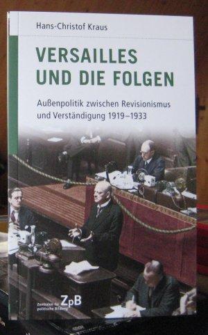 Versailles und die Folgen. Außenpolitik zwischen Revisionismus und Verständigung 1919-1933 (Deutsche Geschichte im 20. Jahrhundert, Bd. 4)