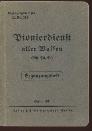 Pionierdienst aller Waffen (All. Pi. D.) - Ergänzungsheft zur H. DV. 316