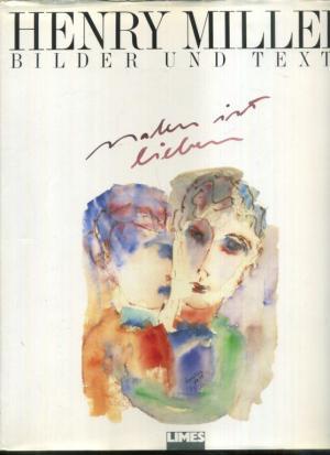 Henry Miller. Malen ist lieben. Bilder (vorwiegend farb. Bildtafeln) und Texte. Mit vier Essays und einem Vorwort von Lawrence Durrell.