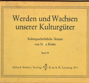 Werden und Wachsen unserer Kulturgüter - Kulturgeschichtliche Skizzen - Band III