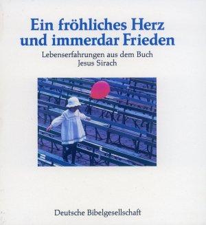 Bildtext: Ein fröhliches Herz und immerdar Frieden : Lebenserfahrungen aus dem Buch Jesus Sirach von Kuhn, Johannes (Nachw.) und Klaus Dempel