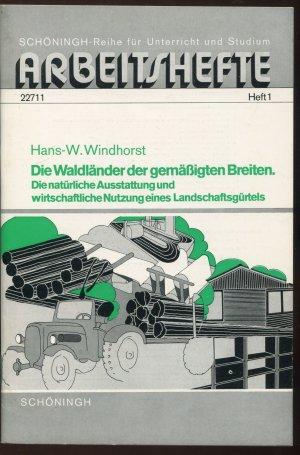Die Waldländer der gemäßigten Breiten. Die natürliche Ausstattung und wirtschaftliche Nutzung eines Landschaftsgürtels (Arbeitshefte, 1) - Hans-W. Windhorst