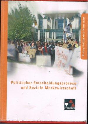 Kolleg Politik und Wirtschaft / Politischer Entscheidungsprozess und Soziale Marktwirtschaft - Unterrichtswerk für die Oberstufe
