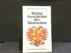 Kleine Geschichte der Deutschen - Geschichte im Überblick