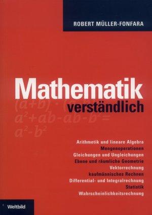 Bildtext: Mathematik verständlich : Arithmetik und lineare Algebra / Mengenoperationen / Gleichungen und Ungleichungen / ebene und räumliche Geometrie / Vektorrechnung / kaufmännisches Rechnen / Differential- und Integralrechnung / Statistik / Wahrscheinlichkeitsrechnung. von Müller-Fonfara, Robert
