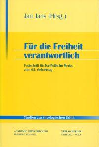 Für die Freiheit verantwortlich., Festschrift für Karl-Wilhelm Merks zum 65. Geburtstag.