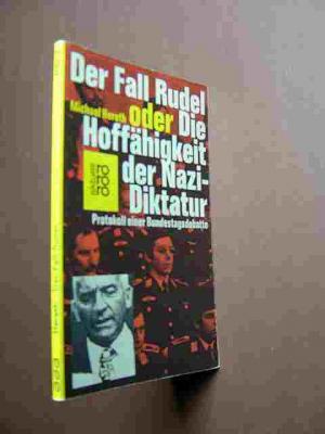 Der Fall Rudel oder Die Hoffähigkeit der Nazi-Diktatur., Protokoll einer Bundestagsdebatte. Originalausgabe.