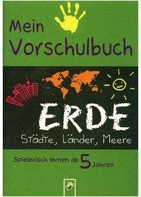Mein Vorschulbuch Erde. Städte, Länder, Meere. Spielerisch lernen ab 5 Jahren.
