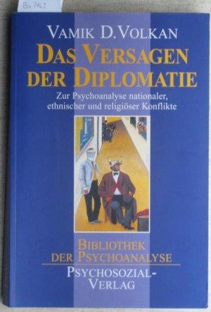 Das Versagen der Diplomatie. Zur Psychoanalyse nationaler, ethnischer und religiöser Konflikte. Aus dem Amerikanischen übersetzt von Anni Pott.