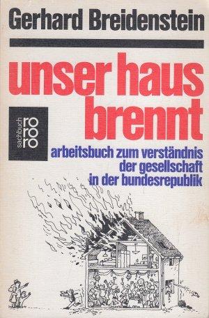 Unser Haus brennt : Arbeitsbuch zum Verständnis der Gesellschaft in der Bundesrepublik Deutschland