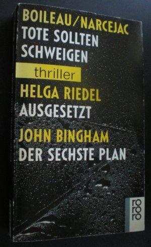 Tote sollten schweigen / Ausgesetzt / Der sechste Plan. Drei Kriminalromane in einem Band