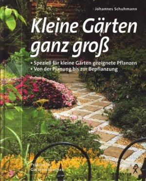 Kleine Garten Ganz Gross Speziell Fur Kleine Garten Geeignete Pflanzen Von Der Planung Bis Zur Bepflanzung