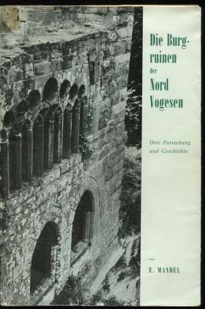 Die Burgruinen der Nordvogesen. Ihre Entstehung und Geschichte